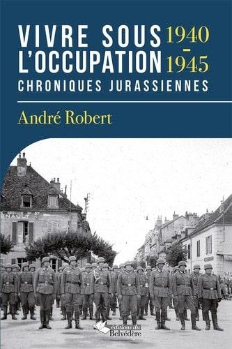 Vivre sous l'Occupation 1940-1945  Chroniques jurassiennes